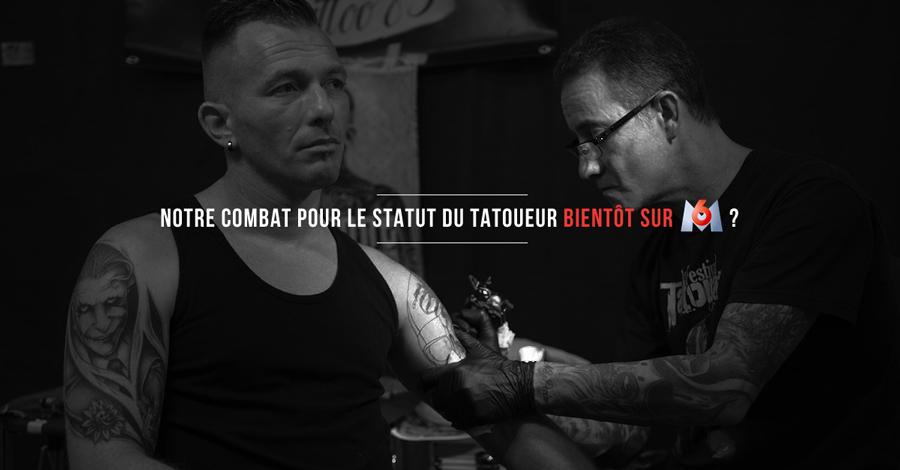 Le statut du tatoueur bientôt sur M6 - Tatouage & Partage