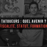 tatoueurs_avenir_fiscalite_statut_formation